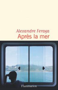 Alexandre FERAGA / Après la mer (éditions Flammarion – 2019)