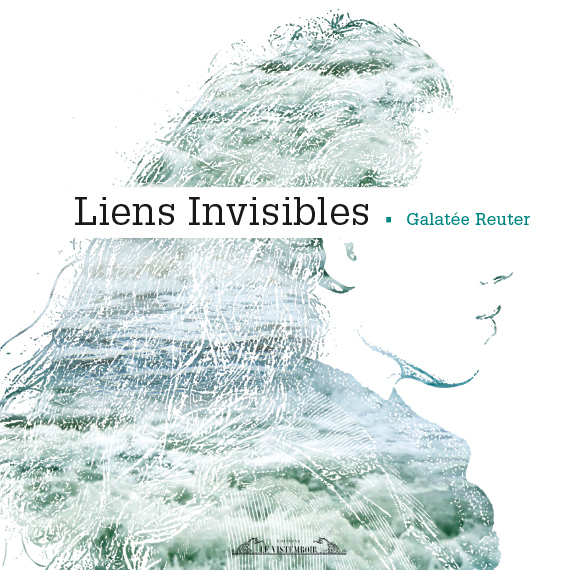 Galatée REUTER / Liens invisible (éditions Le Vistemboir – 2014)